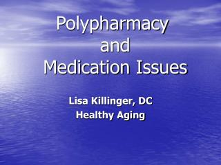 Polypharmacy  and  Medication Issues