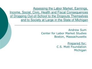 Andrew Sum Center for Labor Market Studies Boston, Massachusetts Prepared for: C.S. Mott Foundation Michigan