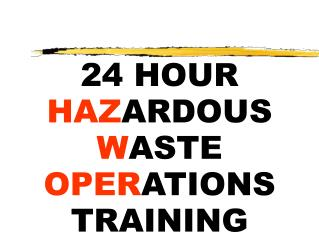 24 HOUR  HAZ ARDOUS  W ASTE  OPER ATIONS TRAINING