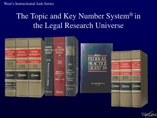 The Topic and Key Number System ®  in  the Legal Research Universe