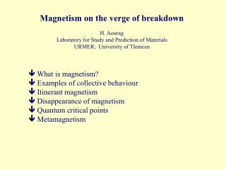 Magnetism on the verge of breakdown