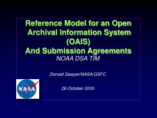 Reference Model for an Open  Archival Information System (OAIS) And Submission Agreements