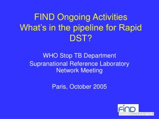 FIND Ongoing Activities What's in the pipeline for Rapid DST?