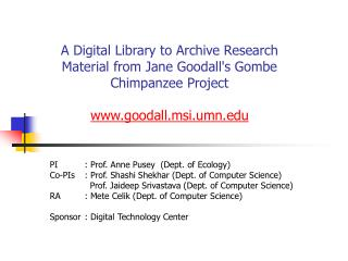 A Digital Library to Archive Research Material from Jane Goodall's Gombe Chimpanzee Project www.goodall.msi.umn.edu