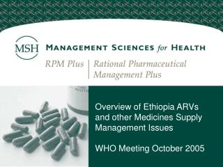 Overview of Ethiopia ARVs and other Medicines Supply Management Issues WHO Meeting October 2005