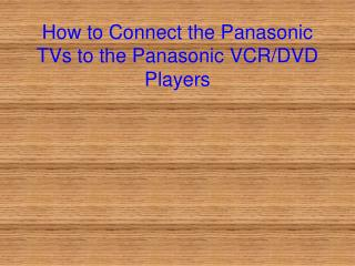 How to Connect the Panasonic TVs to the Panasonic VCR/DVD Players