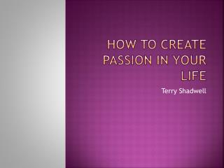 How to create Passion in Your Life