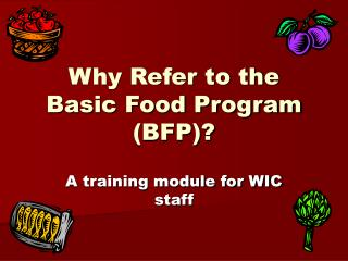 Why Refer to the Basic Food Program (BFP)?