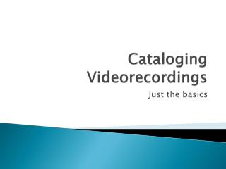 Cataloging Videorecordings