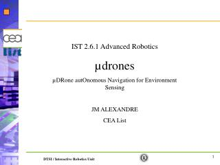 IST 2.6.1 Advanced Robotics µdrones µDRone autOnomous Navigation for Environment Sensing JM ALEXANDRE CEA List