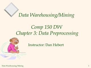 Data Warehousing/Mining  Comp 150 DW  Chapter 3: Data Preprocessing
