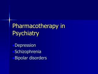 Pharmacotherapy in Psychiatry