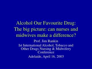 Alcohol Our Favourite Drug: The big picture: can nurses and midwives make a difference?