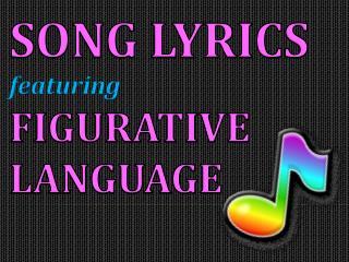 SONG LYRICS featuring FIGURATIVE LANGUAGE