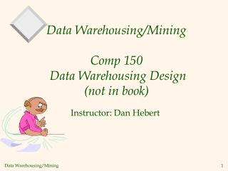 Data Warehousing/Mining Comp 150  Data Warehousing Design (not in book)