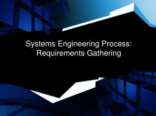 Systems Engineering Process:  Requirements Gathering