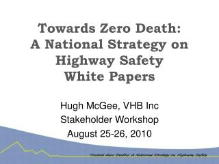 Towards Zero Death:  A National Strategy on Highway Safety White Papers