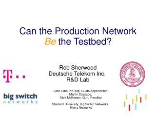 Can the Production Network Be  the Testbed?