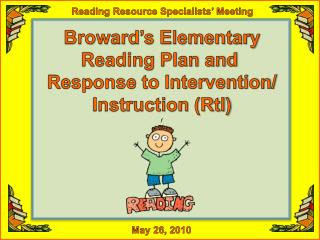 Broward's Elementary Reading Plan and  Response to Intervention/ Instruction (RtI)
