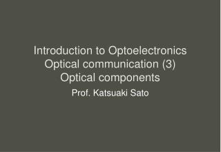 Introduction to Optoelectronics Optical communication 3 Optical components