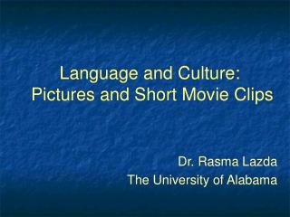 Language and Culture:  Pictures and Short Movie Clips