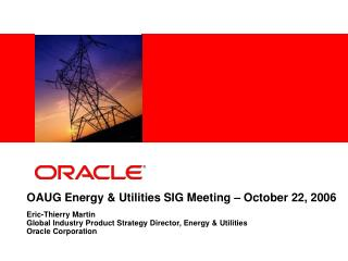 OAUG Energy & Utilities SIG Meeting – October 22, 2006