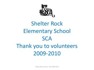 Shelter Rock  Elementary School SCA Thank you to volunteers 2009-2010