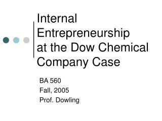 Internal Entrepreneurship  at the Dow Chemical Company Case