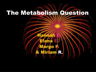The Metabolism Question
