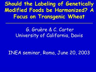 Should the Labeling of Genetically Modified Foods be Harmonized A Focus on Transgenic Wheat   G. Gru re  C. Carter  Univ