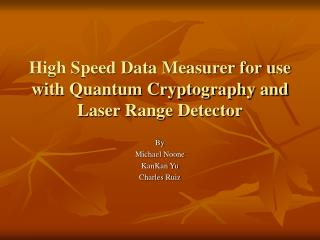 High Speed Data Measurer for use with Quantum Cryptography and Laser Range Detector