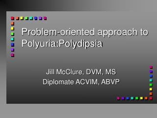 Problem-oriented approach to Polyuria:Polydipsia