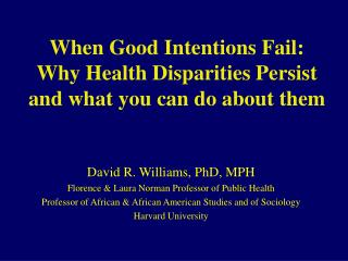 When Good Intentions Fail:  Why Health Disparities Persist and what you can do about them