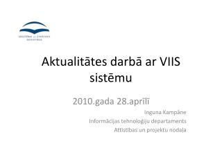 Aktualitātes darbā ar VIIS sistēmu