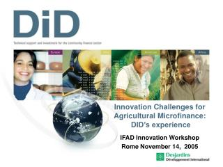 Innovation Challenges for Agricultural Microfinance:  DID's experience