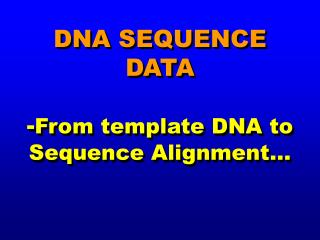 DNA SEQUENCE DATA - From template DNA to Sequence Alignment…