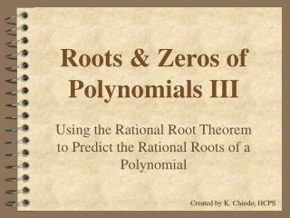 Roots & Zeros of Polynomials III