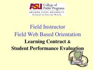 Field Instructor  Field Web Based Orientation  Learning Contract  & Student Performance Evaluation