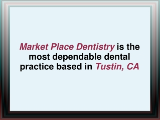 Market Place Dentistry is the dependable dental practice