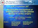 EACTS Guidelines 2007   Perioperative management of anticoagulation and anti-platelet therapy in cardiac surgery  Chairm