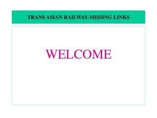 TRANS ASIAN RAILWAY-MISSING LINKS