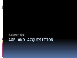 AGE AND ACQUISITION