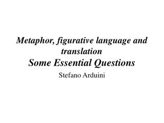 Metaphor, figurative language and translation Some Essential Questions