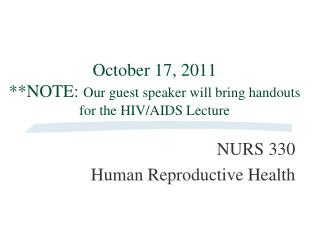 October 17, 2011 NOTE: Our guest speaker will bring handouts for the HIV