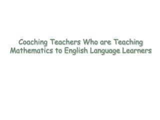 Coaching Teachers Who are Teaching Mathematics to English Language Learners