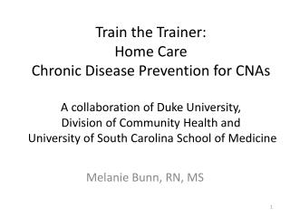 Train the Trainer: Home Care Chronic Disease Prevention for CNAs  A collaboration of Duke University,  Division of Commu