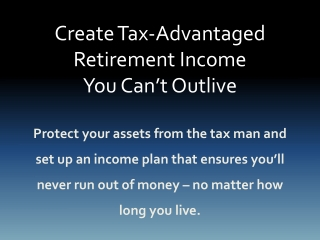 Create Tax Advantaged Retirement Income You Cant Outlive