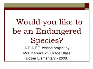 Would you like to         be an Endangered Species?