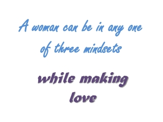 Making Love to a Woman With Three Mindsets