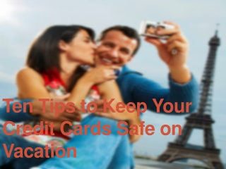 Ten Tips to Keep Your Credit Cards Safe on Vacation